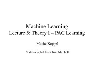 Machine Learning Lecture 5: Theory I – PAC Learning