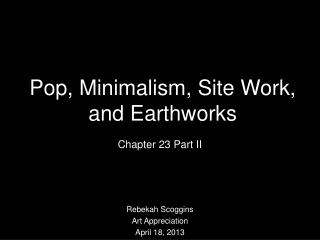 Pop, Minimalism, Site Work, and Earthworks