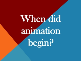 When did animation begin?