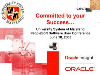 Committed to your Success   University System of Maryland  PeopleSoft Software User Conference June 10, 2005