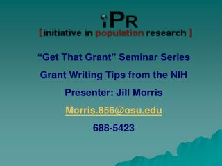 """Get That Grant"" Seminar Series Grant Writing Tips from the NIH Presenter: Jill Morris"
