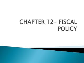 CHAPTER 12- FISCAL POLICY