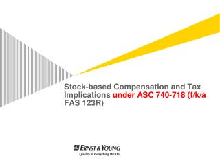 Stock-based Compensation and Tax Implications  under ASC 740-718 (f/k/a  FAS 123R)