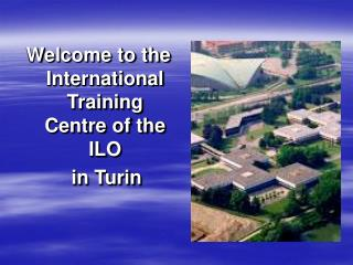 Welcome to the International Training Centre of the ILO     in Turin