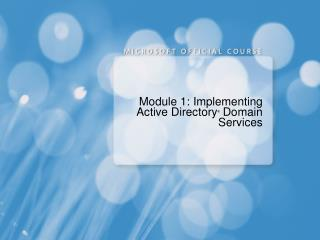 Module 1: Implementing Active Directory ®  Domain Services