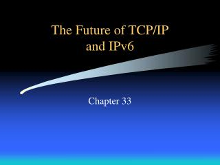 The Future of TCP/IP and IPv6