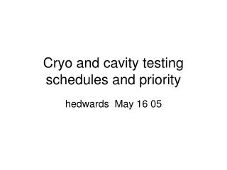 Cryo and cavity testing schedules and priority