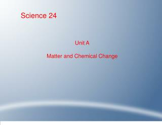Unit A Matter and Chemical Change