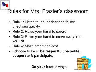 Rules for Mrs. Frazier's classroom