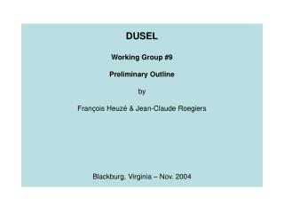 DUSEL  Working Group 9  Preliminary Outline  by  Fran ois Heuz   Jean-Claude Roegiers        Blackburg, Virginia   Nov.