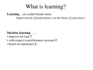 Learning … a rather broad sense:  	improvement of performance on the basis of experience