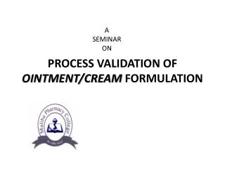 PROCESS VALIDATION OF    OINTMENT/CREAM  FORMULATION