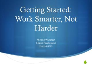 Getting Started: Work Smarter, Not Harder