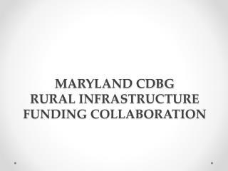 MARYLAND CDBG RURAL INFRASTRUCTURE FUNDING COLLABORATION