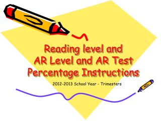 Reading level and  AR Level and AR Test Percentage Instructions