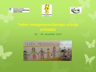 Teden medgeneracijskega učenja UTRINKI  25. - 29. november 2013