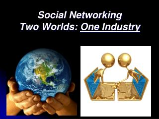 Social Networking Two Worlds:  One Industry