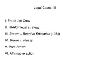 Legal Cases: III I. Era of Jim Crow II. NAACP legal strategy