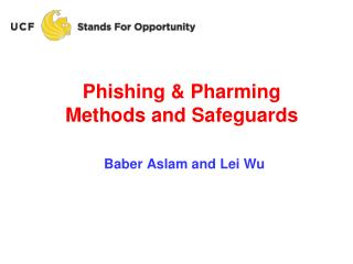 Phishing & Pharming  Methods and Safeguards Baber Aslam and Lei Wu