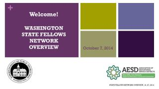 Welcome! WASHINGTON STATE FELLOWS NETWORK OVERVIEW