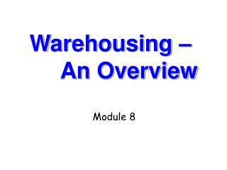 Warehousing –  An Overview