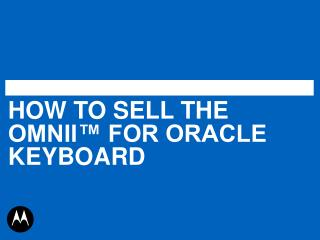 HOW TO SELL THE OMNII™ FOR ORACLE KEYBOARD