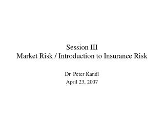Session III Market Risk / Introduction to Insurance Risk