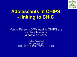 Young Persons (YP) leaving CHIPS are lost to follow up -  What to do next?
