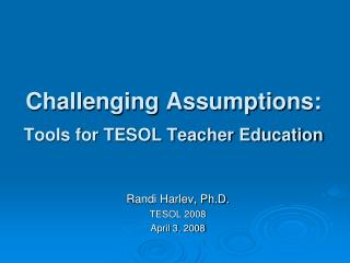 Challenging Assumptions:  Tools for TESOL Teacher Education