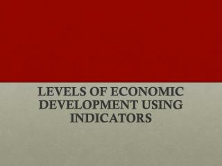 LEVELS OF ECONOMIC DEVELOPMENT USING INDICATORS