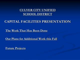 CULVER CITY UNIFIED  SCHOOL DISTRICT CAPITAL FACILITIES PRESENTATION The Work That Has Been Done