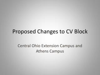 Proposed Changes to CV Block