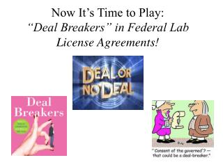 "Now It's Time to Play:  ""Deal Breakers"" in Federal Lab License Agreements!"