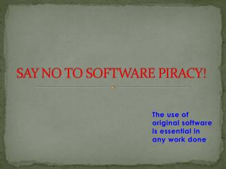 SAY NO TO SOFTWARE PIRACY!