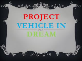 Project vehicle in d ream