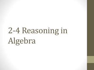 2-4 Reasoning in Algebra