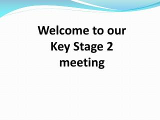 Welcome to our Key Stage 2 meeting