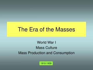 The Era of the Masses