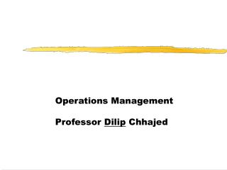 Operations Management Professor  Dilip  Chhajed