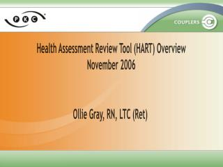 Health Assessment Review Tool (HART) Overview November 2006 Ollie Gray, RN, LTC (Ret)