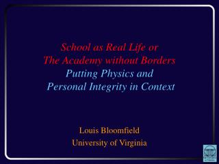 School as Real Life or The Academy without Borders Putting Physics and  Personal Integrity in Context
