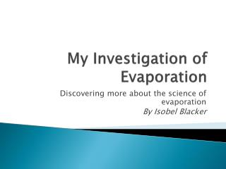 My Investigation of Evaporation