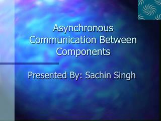 Asynchronous Communication Between Components