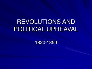 REVOLUTIONS AND POLITICAL UPHEAVAL