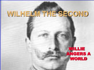 WILHELM THE SECOND