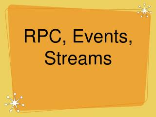 RPC, Events, Streams