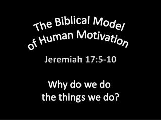 The Biblical Model  of Human Motivation