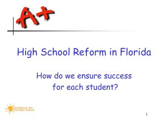 High School Reform in Florida How do we ensure success  for each student?