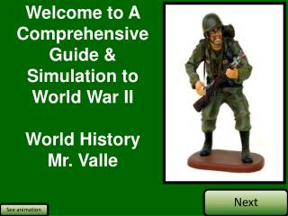 Welcome to A Comprehensive  Guide &  Simulation to  World War II World History Mr. Valle