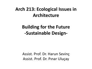 Arch 213: Ecological Issues in Architecture Building for the Future -Sustainable Design-